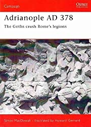 Adrianople AD 378: The Goths crush Rome's legions (Campaign) by Simon MacDowall (2001-04-25)