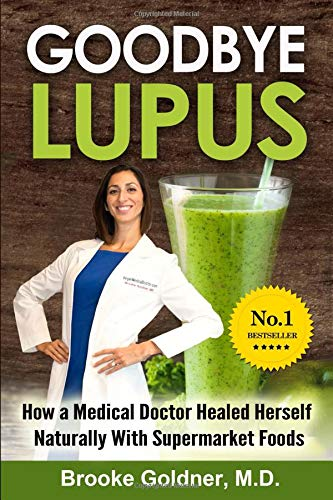 Goodbye Lupus: How a Medical Doctor Healed Herself Naturally With Supermarket Foods por Brooke Goldner M.D.