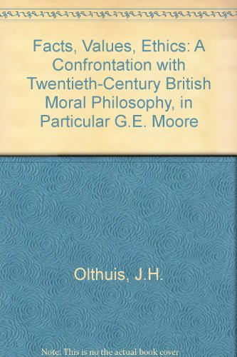 Facts, Values, Ethics: A Confrontation with Twentieth-Century British Moral Philosophy, in Particular G.E. Moore par J.H. Olthuis
