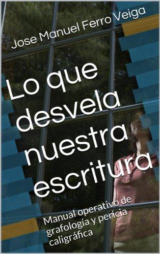 Lo que desvela nuestra escritura: Manual operativo de grafología y pericia caligráfica por Jose Manuel Ferro Veiga