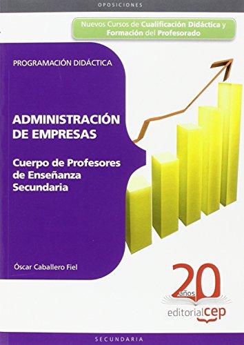 Cuerpo de Profesores de Enseñanza Secundaria. Administración de Empresas (ADE). Programación Didáctica (Colección 129) por Óscar Caballero Fiel