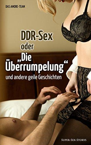 """DDR-Sex oder """"Die Überrumpelung""""und andere geile Geschichten von [Amore-Team, Das]"""