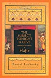 The Subject Tonight Is Love: 60 Wild and Sweet Poems of Hafiz (Compass)