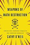 Weapons of Math Destruction: How Big...