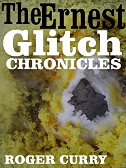 The Ernest Glitch Chronicles by [Curry, Roger]