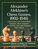 Alexander Alekhine's Chess Games, 1902-1946: 2,543 Games of the Former World Champion, Many Annotated by Alekhine, With 1,868 Diagrams, Fully Indexed