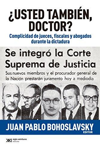¿Usted también, doctor? Complicidad de jueves, fiscales y abogados durante la dictadura (Singular) por Juan Pablo Bohoslavsky