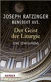 Der Geist der Liturgie: Eine Einführung - Joseph Ratzinger