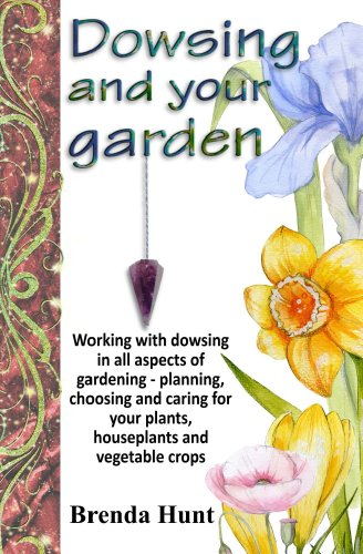 Dowsing and your garden: Working with dowsing in all aspects of gardening - planning, choosing and caring for your plants, houseplants and vegetable crop (English Edition) -
