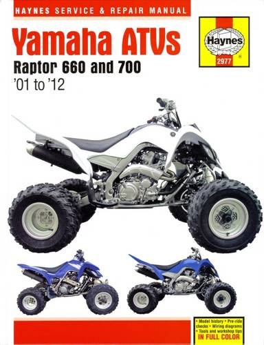 Haynes Yamaha Raptor 660 & 700 ATVs Service & Repair Manual: Models Covered YFM660 Raptor 660, 2001 Through 2005, YFM 70R Raptor 700, 2006 Through 2012