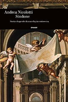 Sindone: Storia e leggende di una reliquia controversa (Einaudi. Storia Vol. 59) di [Nicolotti, Andrea]