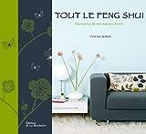 Tout le Feng Shui. Harmonie de son espace de vie
