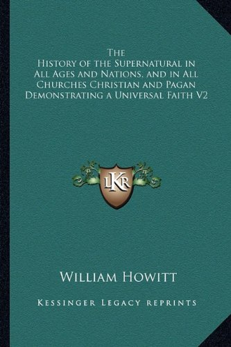 The History of the Supernatural in All Ages and Nations, and in All Churches Christian and Pagan Demonstrating a Universal Faith V2
