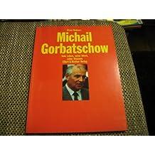 Michael Gorbatschow. Sein Leben, seine Ideen, seine Visionen