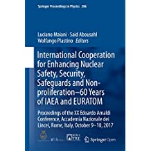 International Cooperation for Enhancing Nuclear Safety, Security, Safeguards and Non-proliferation–60 Years of IAEA and EURATOM: Proceedings of the XX ... 9-10, 2017 (Springer Proceedings in Physics)