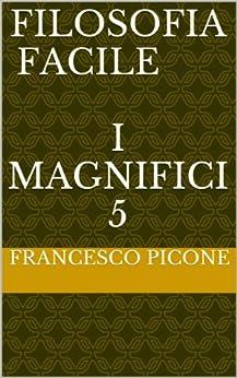 FILOSOFIA FACILE    I Magnifici 5 di [PICONE, FRANCESCO]