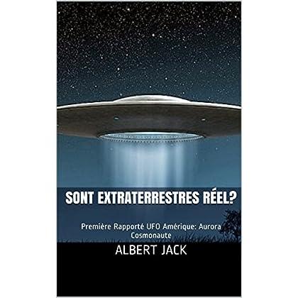 Sont Extraterrestres Réel?: Première Rapporté UFO Amérique: Aurora Cosmonaute