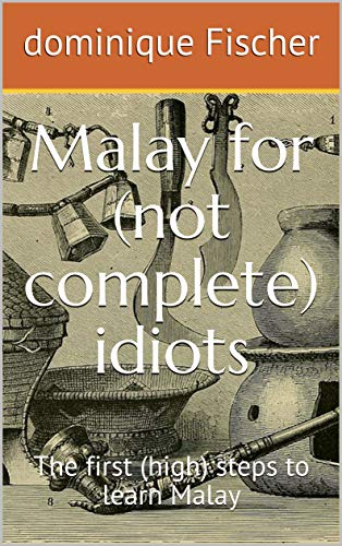 Malay for (not complete) idiots: The first (high) steps to learn Malay (English Edition)