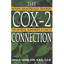 The Cox-2 Connection: Natural Breakthrough Treatments for Arthritis, Alzheimer's, and Cancer by James B. LaValle R.Ph. N.M.D. C.C.N. (2001-09-17)