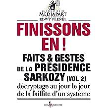 Finissons-en!. Faits et gestes de la présidence Sarkozy (vol 2): Faits et gestes de la présidence Sarkozy (vol 2)