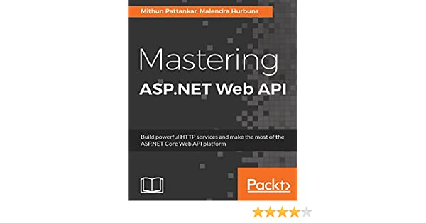 Mastering ASP NET Web API: Build powerful HTTP services and make the most  of the ASP NET Core Web API platform