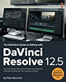 The Definitive Guide to Editing with DaVinci Resolve 12.5 (Blackmagic Design Learning Series)