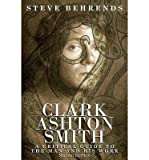 [(Clark Ashton Smith: A Critical Guide to the Man and His Work, Second Edition)] [Author: Steve Behrends] published on (March, 2013)
