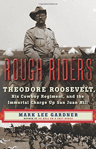 rough-riders-theodore-roosevelt-his-cowboy-regiment-and-the-immortal-charge-up-san-juan-hill