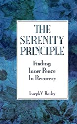 The Serenity Principle: Finding Inner Peace in Recovery by Joseph Bailey (1990-03-16)
