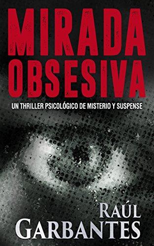 Mirada Obsesiva: Un thriller psicológico de misterio y suspense de [Garbantes, Raúl]