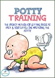 Potty Training: The Easiest Method For Getting Results Fast & Your Little One Mastering The Potty (Infant Development - Infant Sleep - Infant Care - Potty Training Book 1)