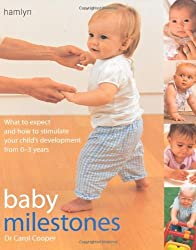 Baby Milestones: What to Expect and How To Stimulate Your Child's Development from 0-3 Years by Carol Cooper (2006-07-01)