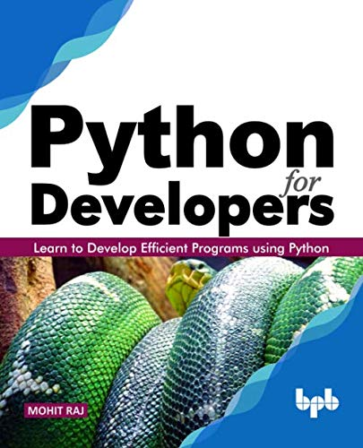 Python for Developers: Learn to Develop Efficient Programs using Python (English Edition)