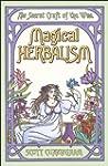 Magical Herbalism: The Secret Craft o...