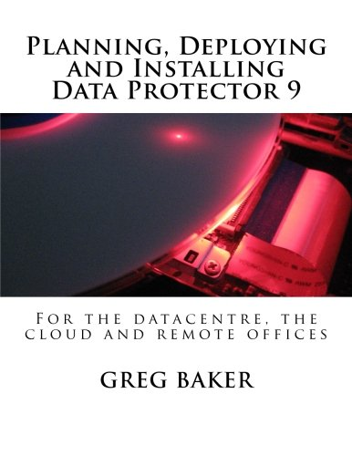 Planning, Deploying and Installing Data Protector 9: For the datacentre, the cloud and remote offices -