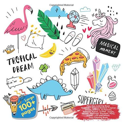 Plus Size Coloring Book Super-Girl Magical Moment Tropical Dream, Unicorn, St Patricks, Summer, Kawaii, Griffith, Jungle, Mosaic, Flamingo, Elephant, ... 8,5x8,5 in. Made in USA Easy Coloring Book (Plus Size Supergirl)