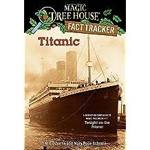 Titanic: A Nonfiction Companion to Magic Tree House #17: Tonight on the Titanic: A Non-fiction Companion to Tonight on the Titanic (Magic Tree House (R) Fact Tracker, Band 7)