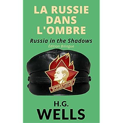 LA RUSSIE DANS L'OMBRE / RUSSIA IN THE SHADOWS (Edition bilingue Français / Anglais annotée et illustrée): LA RUSSIE TELLE QUE JE VIENS DE LA VOIR