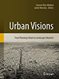 Urban Visions: From Planning Culture to Landscape Urbanism