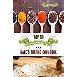 Kate's Thermo Cookbook - Top 50 Best Family Recipes: Your Guide to Easy Family Cooking for your Thermomix (English Edition)