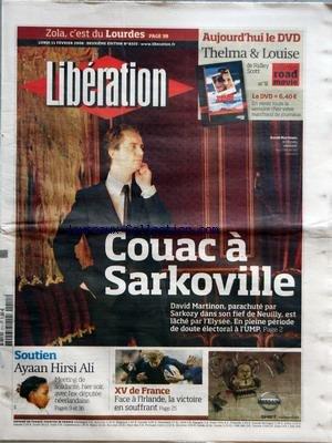 LIBERATION [No 8325] du 11/02/2008 - COUAC A SARKOVILLE - DAVID MARTINON EST LACHE PAR L'ELYSEE - AYAAN HIRSI ALI - MEETING DE SOLIDARITE - XV DE FRANCE - FACE A L'IRLANDE - ZOLA - C'EST DU LOURDES - PATRICE-FLORA PRAXO - L'OEUVRE AU NOIR