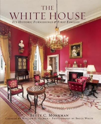 The White House: Its Historic Furnishings and First Families por Betty C. Monkman