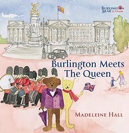 Burlington Meets The Queen (Burlington Bear & Friends) by [Hall, Madeleine]