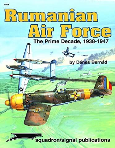 Rumanian Air Force, The Prime Decade 1938-1947 - Aircraft Specials series (6080): Written by Denes Bernad, 1999 Edition, (1st) Publisher: Squadron/Signal Publications [Paperback]