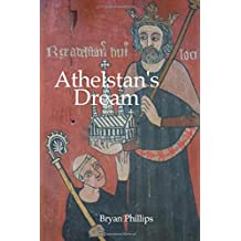 Athelstan's Dream: Foreword by Peter Traskey (Milton Abbey Heritage Trust)