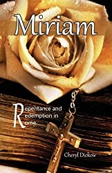 Miriam: Repentance and Redemption in Rome by Cheryl Dickow (2013-05-18)
