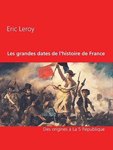 Les grandes dates de l'histoire de France por Eric Leroy
