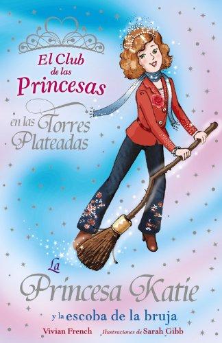 La Princesa Katie y la escoba de la bruja (Literatura Infantil (6-11 Años) - El Club De Las Princesas)