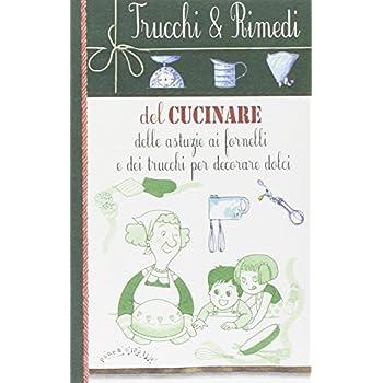 Trucchi E Rimedi Del Cucinare, Delle Astuzie Ai Fornelli