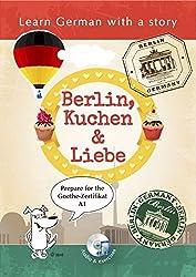 Learn German with a Story: Berlin, Kuchen & Liebe: Learn German with a Story. Prepare for the Goethe Certificate A1. (German Edition)